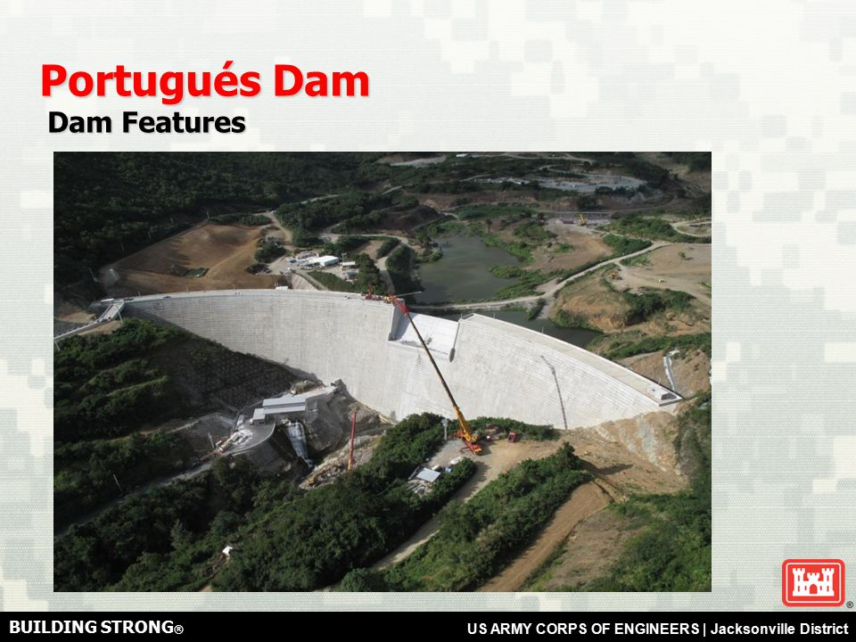 BUILDING STRONG ® US ARMY CORPS OF ENGINEERS | Jacksonville District Portugués Dam Dam Features Dam Features