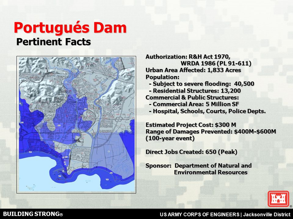 BUILDING STRONG ® US ARMY CORPS OF ENGINEERS | Jacksonville District Authorization: R&H Act 1970, WRDA 1986 (PL 91-611) WRDA 1986 (PL 91-611) Urban Area Affected: 1,833 Acres Population: - Subject to severe flooding: 40,500 - Subject to severe flooding: 40,500 - Residential Structures: 13,200 - Residential Structures: 13,200 Commercial & Public Structures: - Commercial Area: 5 Million SF - Commercial Area: 5 Million SF - Hospital, Schools, Courts, Police Depts.