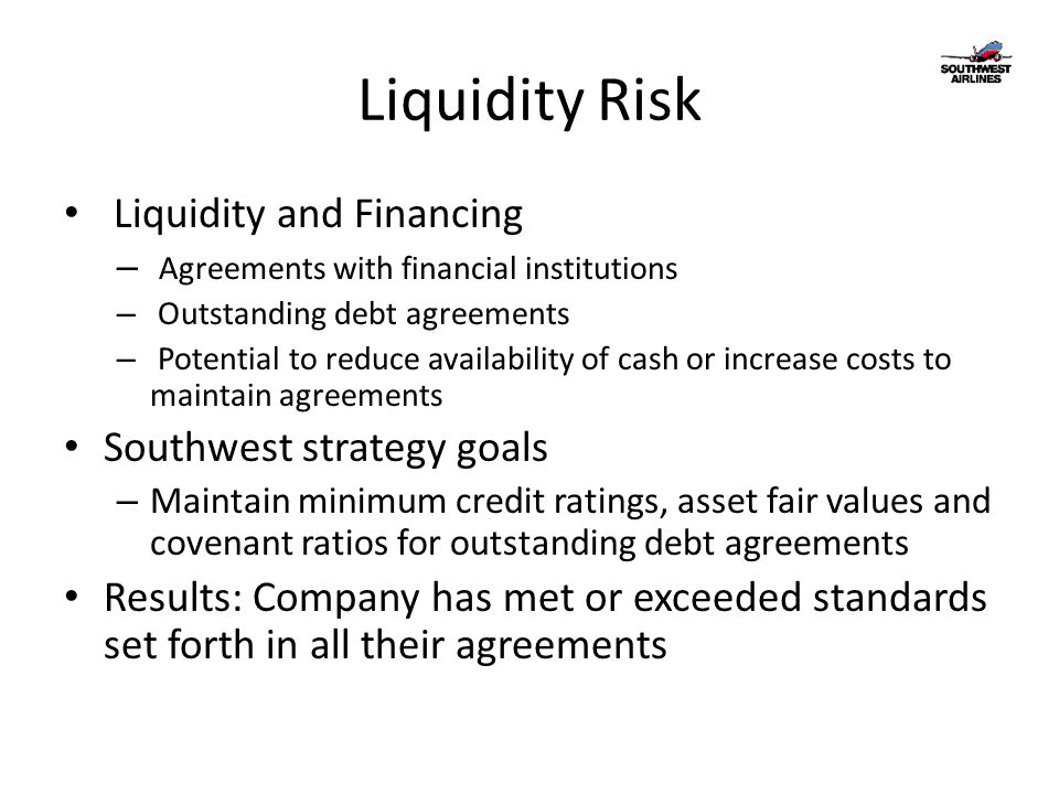 Liquidity Risk Liquidity and Financing – Agreements with financial institutions – Outstanding debt agreements – Potential to reduce availability of ca