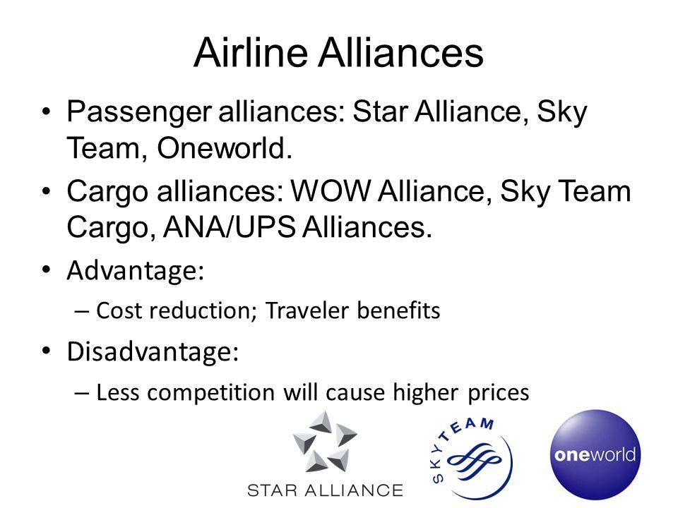 Airline Alliances Passenger alliances: Star Alliance, Sky Team, Oneworld. Cargo alliances: WOW Alliance, Sky Team Cargo, ANA/UPS Alliances. Advantage: