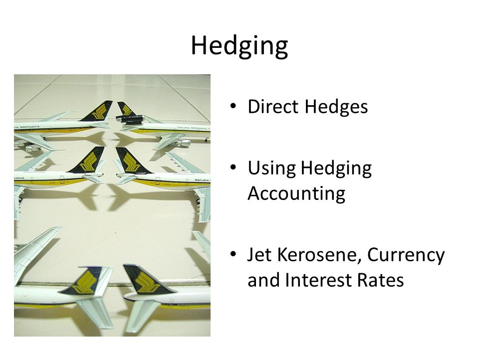 Hedging Direct Hedges Using Hedging Accounting Jet Kerosene, Currency and Interest Rates