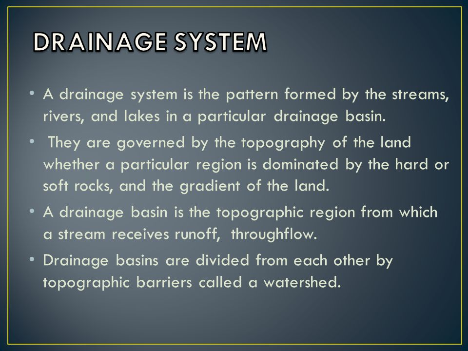 A drainage system is the pattern formed by the streams, rivers, and lakes in a particular drainage basin.