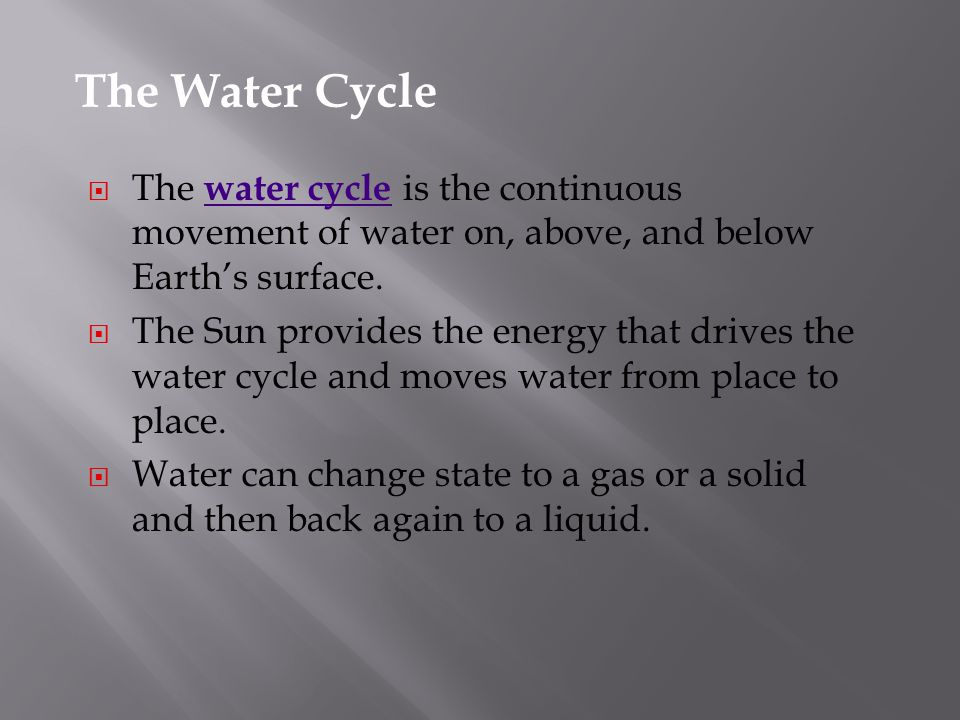  The water cycle is the continuous movement of water on, above, and below Earth's surface.