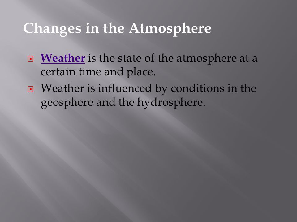  Weather is the state of the atmosphere at a certain time and place.