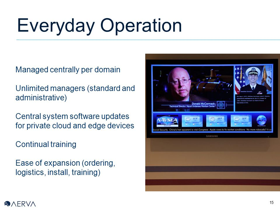 15 Everyday Operation Managed centrally per domain Unlimited managers (standard and administrative) Central system software updates for private cloud and edge devices Continual training Ease of expansion (ordering, logistics, install, training)