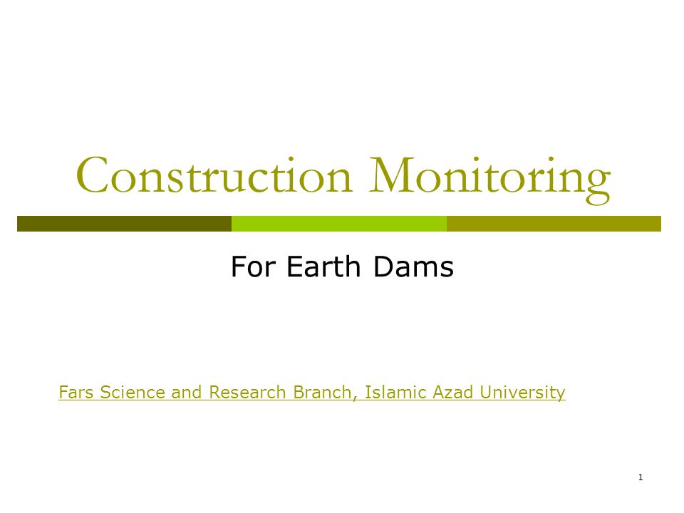 Construction Monitoring For Earth Dams 1 Fars Science and Research Branch, Islamic Azad University