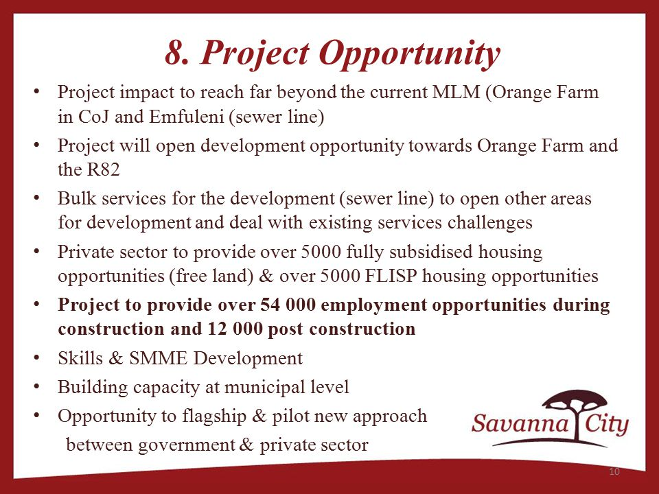 8. Project Opportunity Project impact to reach far beyond the current MLM (Orange Farm in CoJ and Emfuleni (sewer line) Project will open development