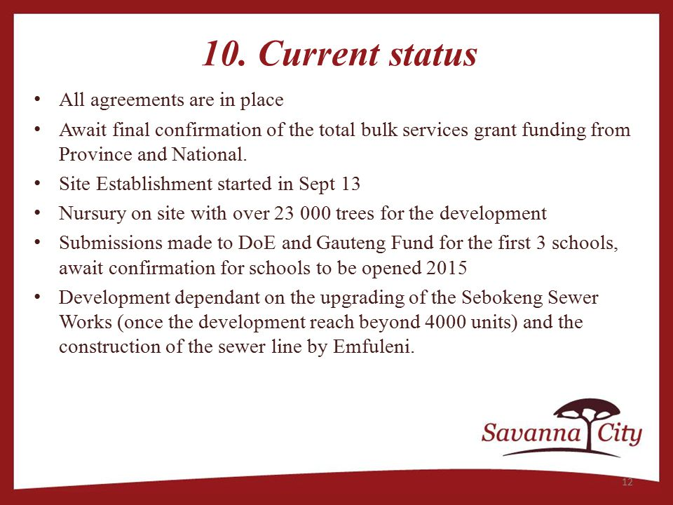 10. Current status All agreements are in place Await final confirmation of the total bulk services grant funding from Province and National. Site Esta