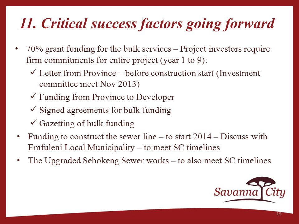 11. Critical success factors going forward 70% grant funding for the bulk services – Project investors require firm commitments for entire project (ye
