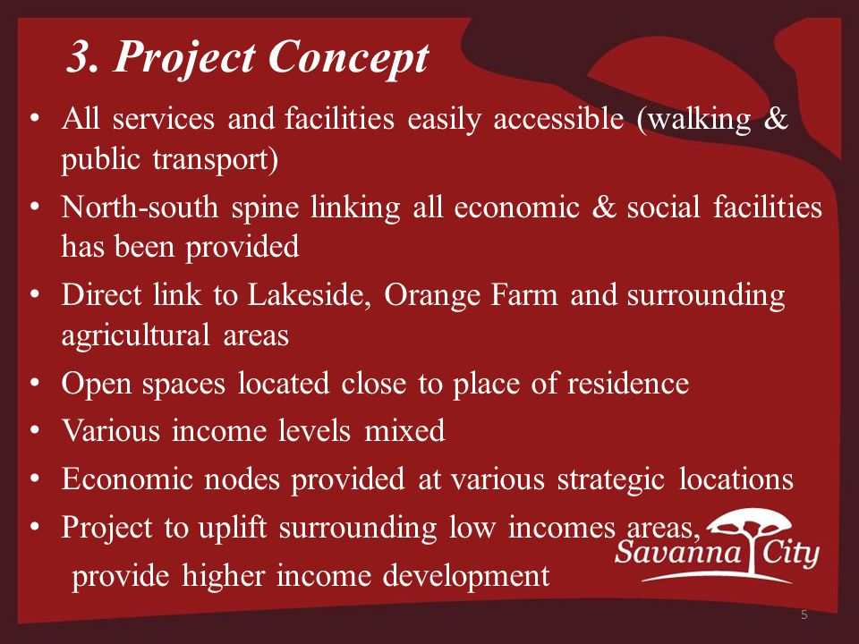 3. Project Concept All services and facilities easily accessible (walking & public transport) North-south spine linking all economic & social faciliti