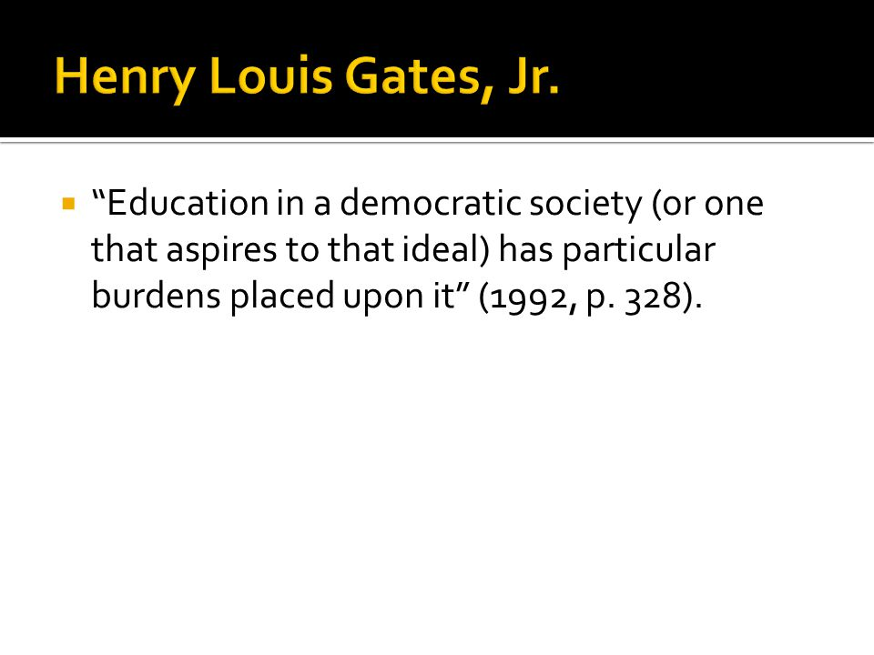  Education in a democratic society (or one that aspires to that ideal) has particular burdens placed upon it (1992, p.