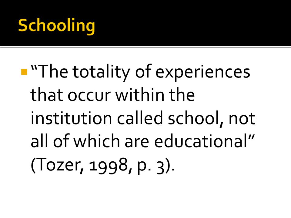  The totality of experiences that occur within the institution called school, not all of which are educational (Tozer, 1998, p.