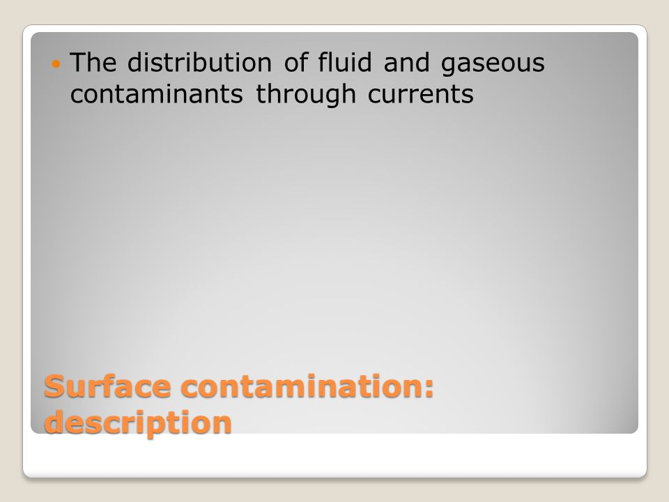Surface contamination: description The distribution of fluid and gaseous contaminants through currents