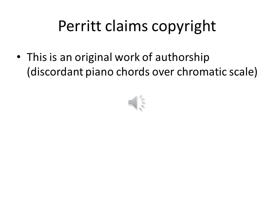 Perritt claims copyright This is an original work of authorship (discordant piano chords over chromatic scale)