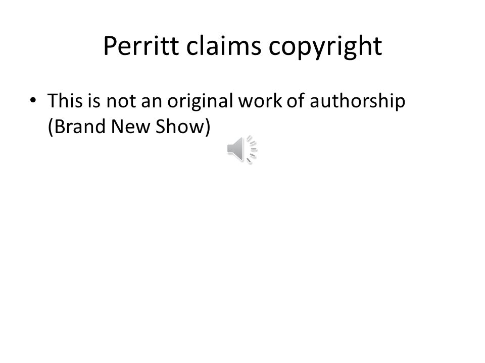 "Perritt claims copyright This is an original work of authorship (""I Should Be Beside You"" from the play Airline Miles)"