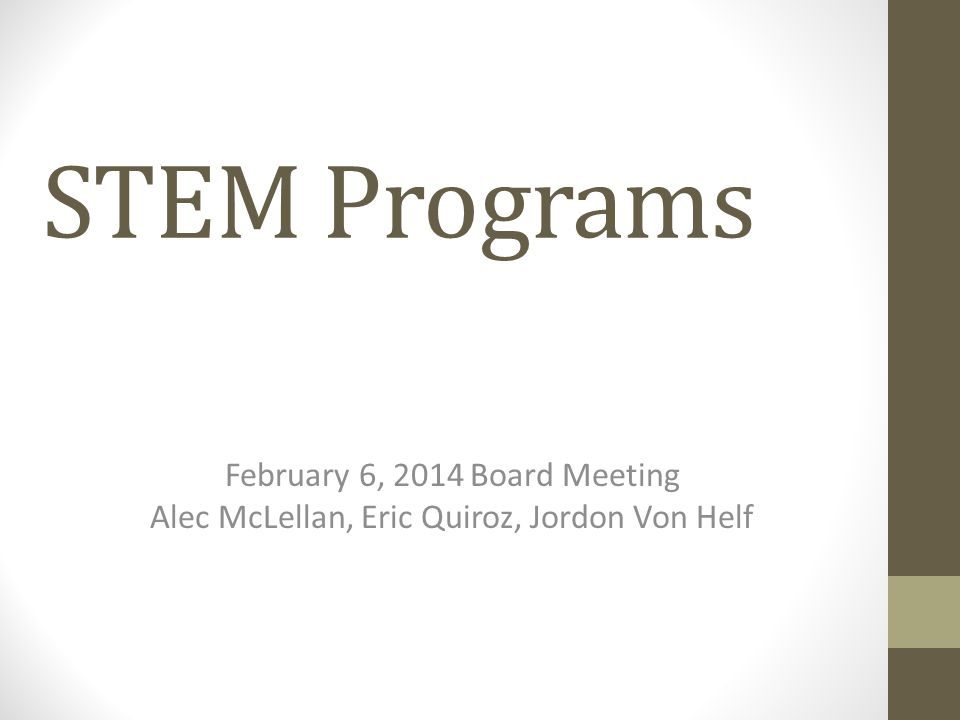 STEM Programs February 6, 2014 Board Meeting Alec McLellan, Eric Quiroz, Jordon Von Helf