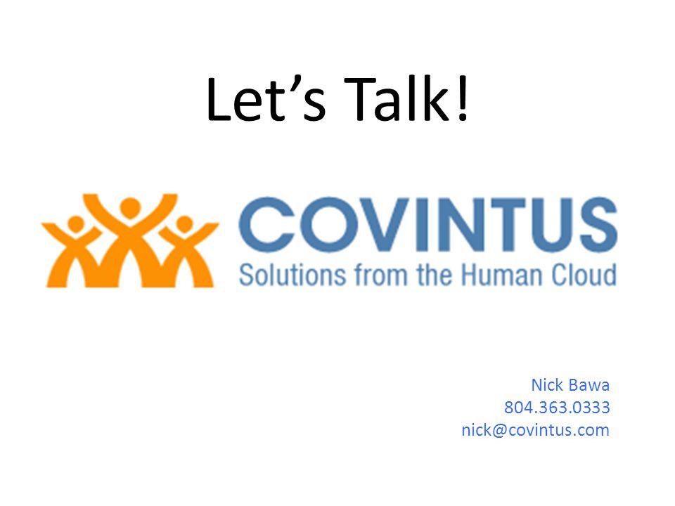 Let's Talk! Nick Bawa 804.363.0333 nick@covintus.com