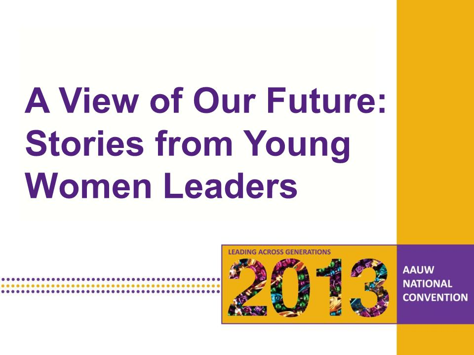 PRESENTATION HEADLINE Presentation Subhead A View of Our Future: Stories from Young Women Leaders