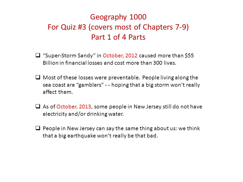 "Geography 1000 For Quiz #3 (covers most of Chapters 7-9) Part 1 of 4 Parts  ""Super-Storm Sandy"" in October, 2012 caused more than $55 Billion in fina"