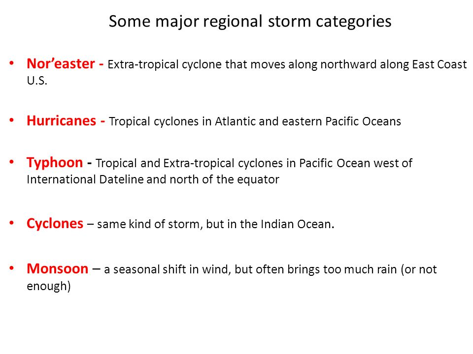 Some major regional storm categories Nor'easter - Extra-tropical cyclone that moves along northward along East Coast U.S.
