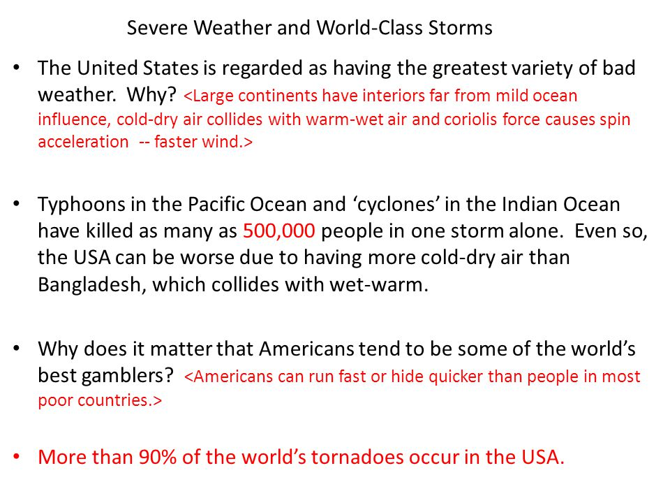 Severe Weather and World-Class Storms The United States is regarded as having the greatest variety of bad weather. Why? Typhoons in the Pacific Ocean