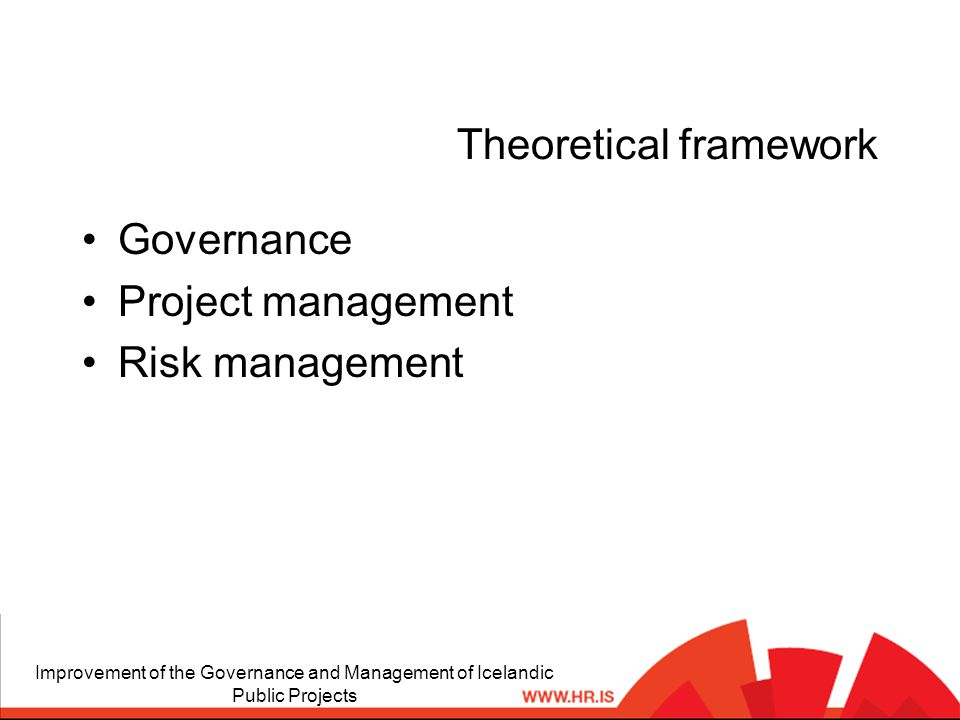 Theoretical framework Governance Project management Risk management Improvement of the Governance and Management of Icelandic Public Projects
