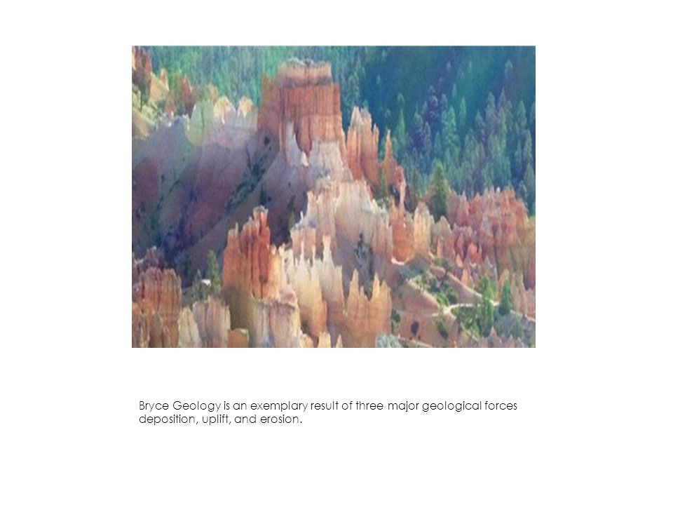 Bryce Geology is an exemplary result of three major geological forces deposition, uplift, and erosion.