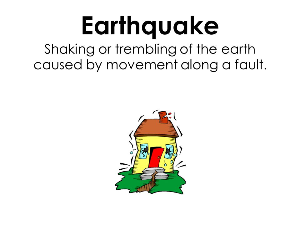 Earthquake Shaking or trembling of the earth caused by movement along a fault.