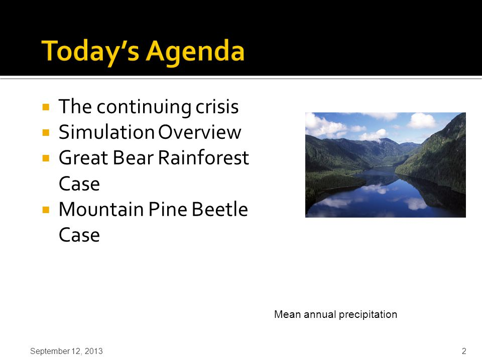  The continuing crisis  Simulation Overview  Great Bear Rainforest Case  Mountain Pine Beetle Case September 12, 2013 2 Mean annual precipitation