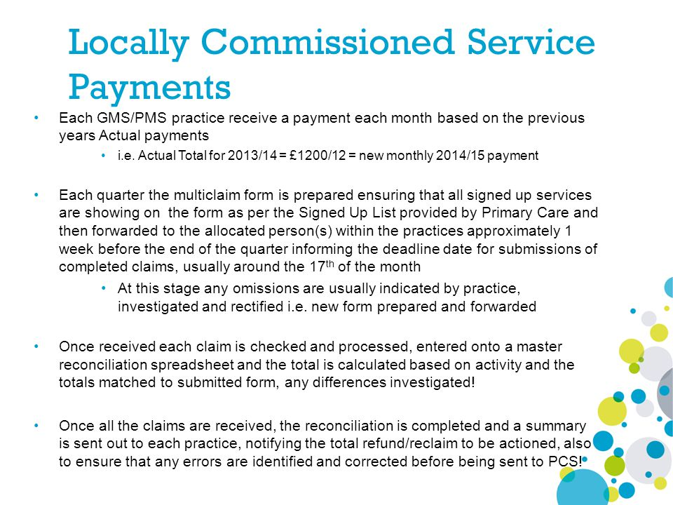 Locally Commissioned Service Payments Each GMS/PMS practice receive a payment each month based on the previous years Actual payments i.e. Actual Total