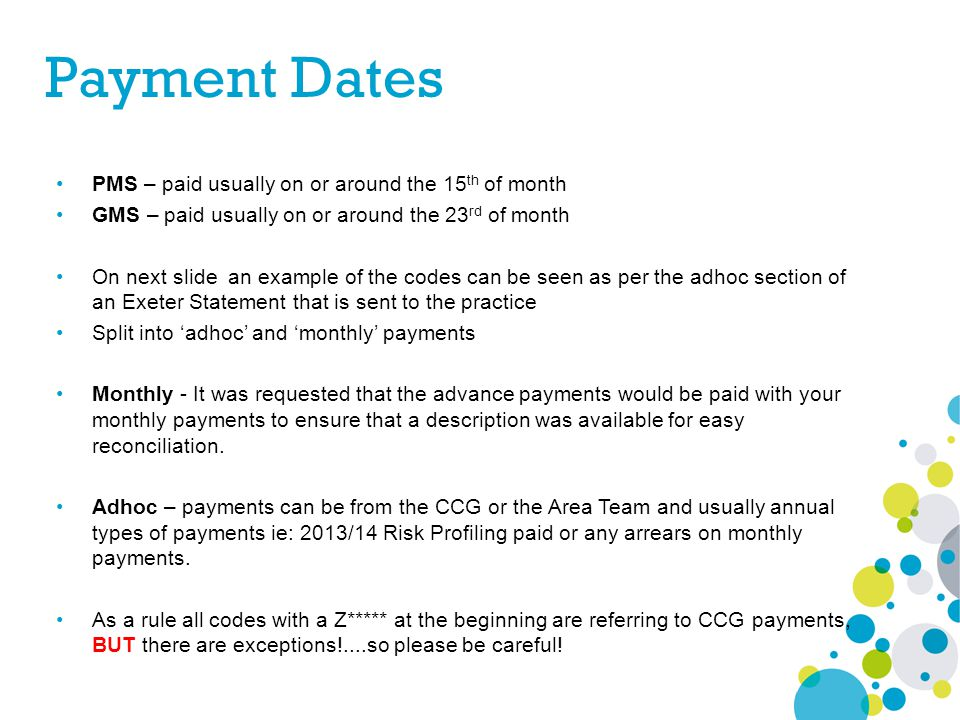 Payment Dates PMS – paid usually on or around the 15 th of month GMS – paid usually on or around the 23 rd of month On next slide an example of the co