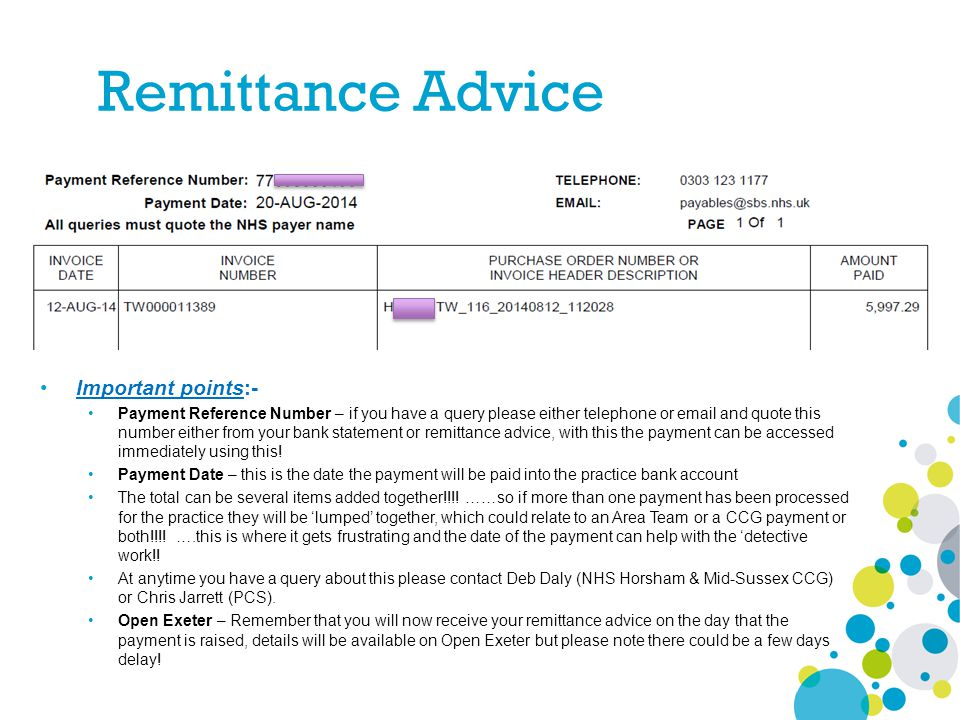 Important points:- Payment Reference Number – if you have a query please either telephone or email and quote this number either from your bank statement or remittance advice, with this the payment can be accessed immediately using this.