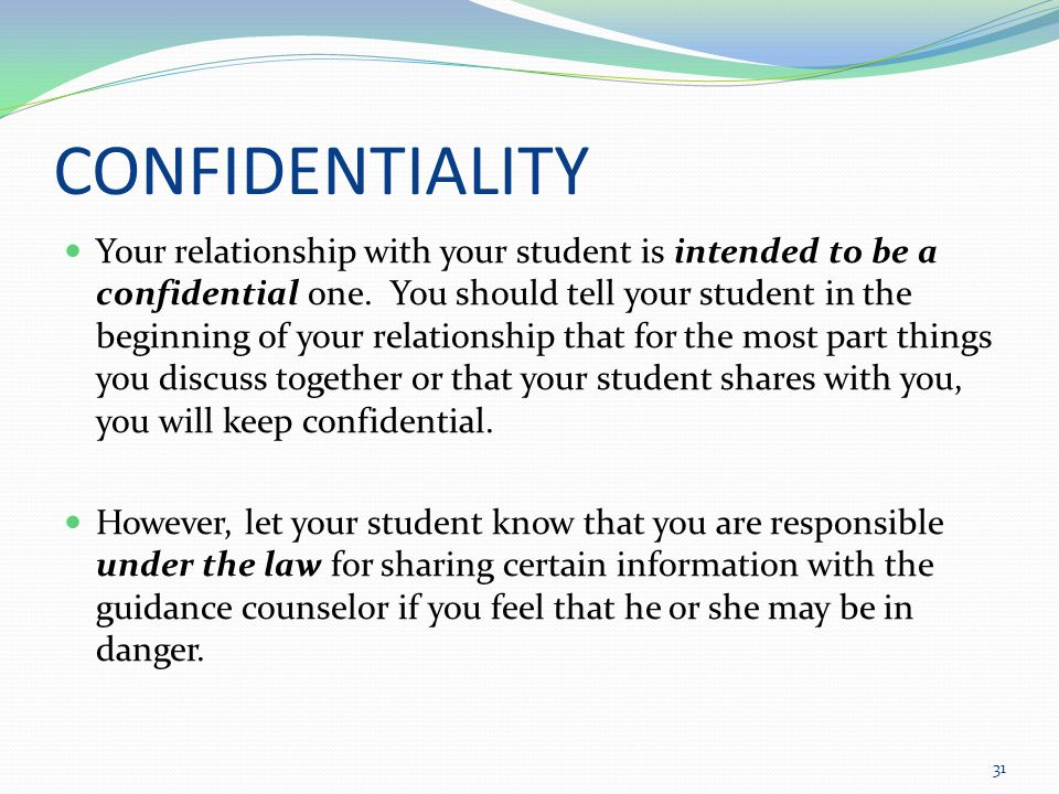 CONFIDENTIALITY Your relationship with your student is intended to be a confidential one.