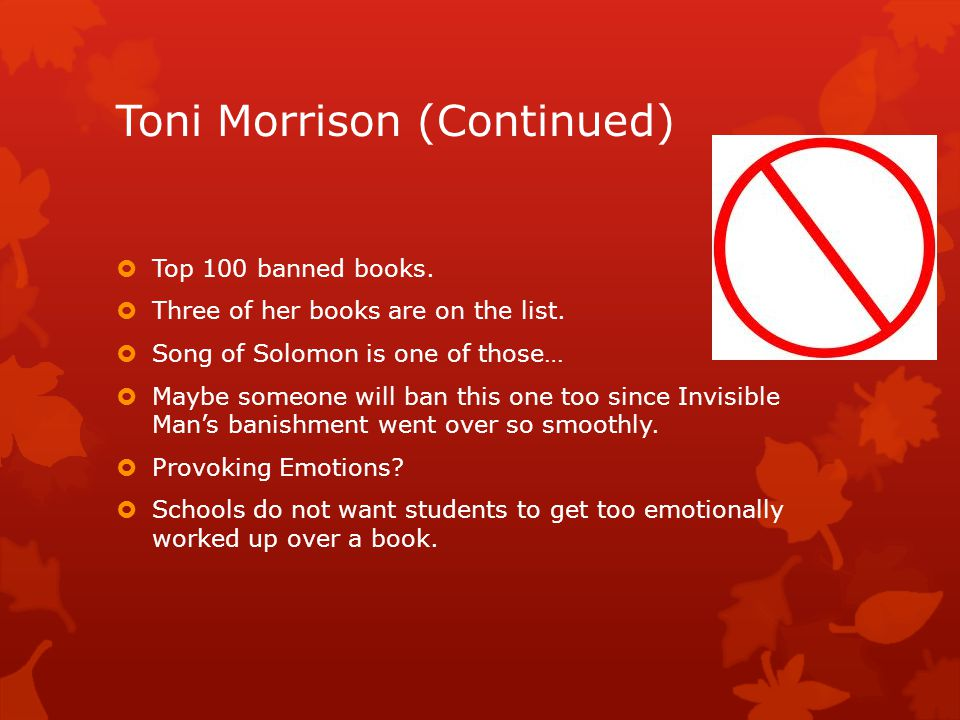 Toni Morrison (Continued)  Top 100 banned books. Three of her books are on the list.
