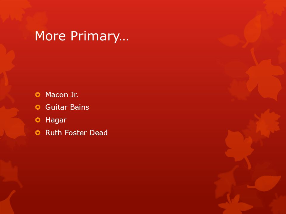 More Primary…  Macon Jr.  Guitar Bains  Hagar  Ruth Foster Dead