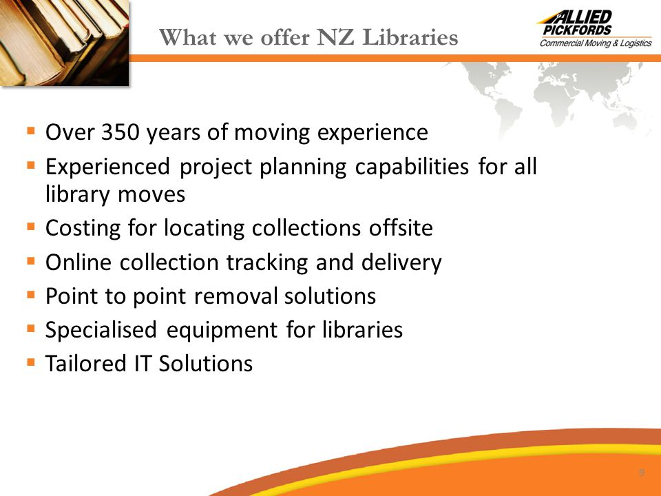 What we offer NZ Libraries  Over 350 years of moving experience  Experienced project planning capabilities for all library moves  Costing for locat