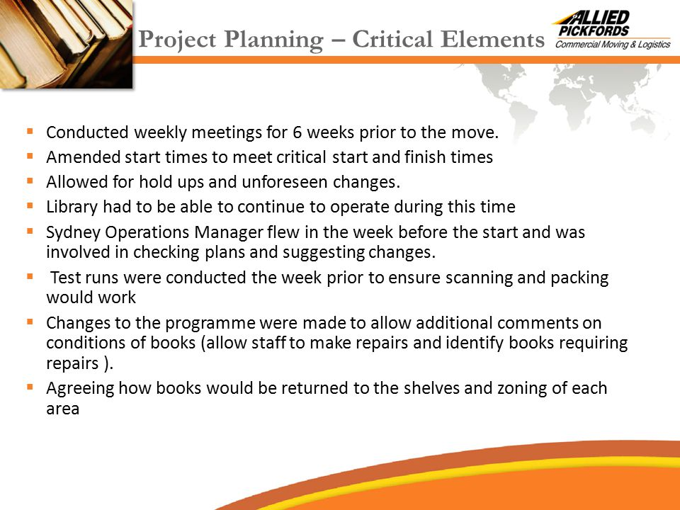 Project Planning – Critical Elements  Conducted weekly meetings for 6 weeks prior to the move.  Amended start times to meet critical start and finis