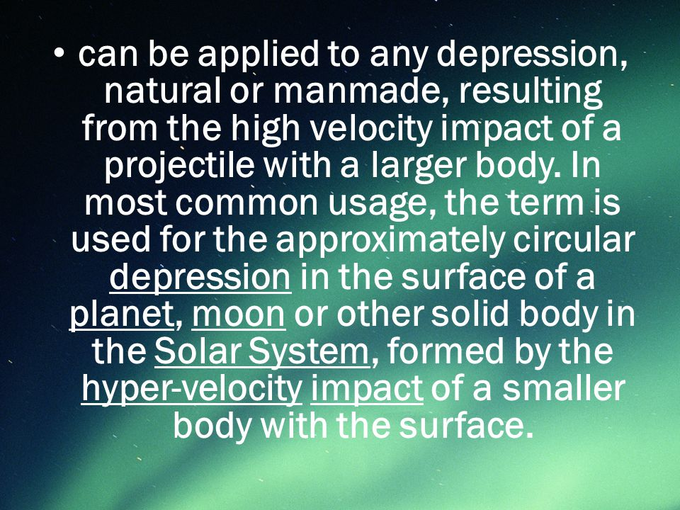 can be applied to any depression, natural or manmade, resulting from the high velocity impact of a projectile with a larger body.