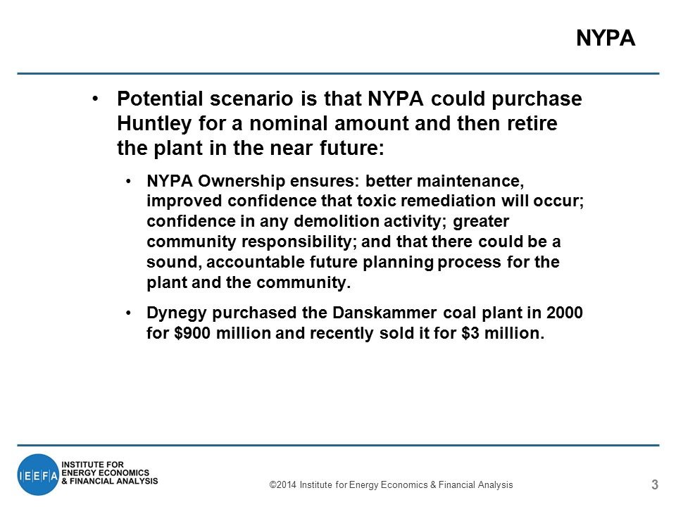 NYPA 3 Potential scenario is that NYPA could purchase Huntley for a nominal amount and then retire the plant in the near future: NYPA Ownership ensure