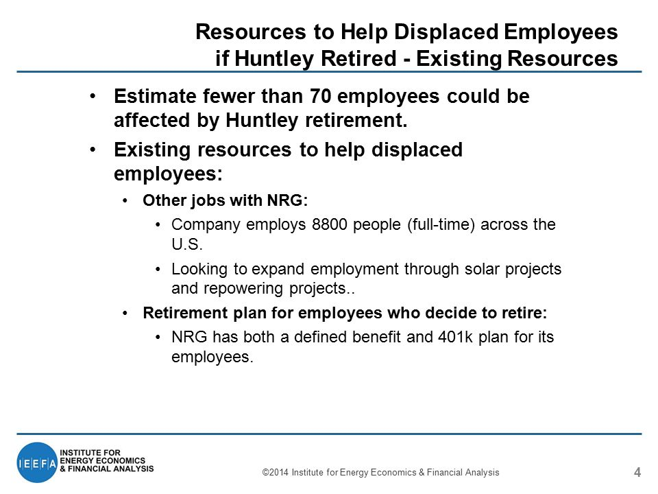 Resources to Help Displaced Employees if Huntley Retired - Existing Resources 4 ©2014 Institute for Energy Economics & Financial Analysis Estimate fewer than 70 employees could be affected by Huntley retirement.