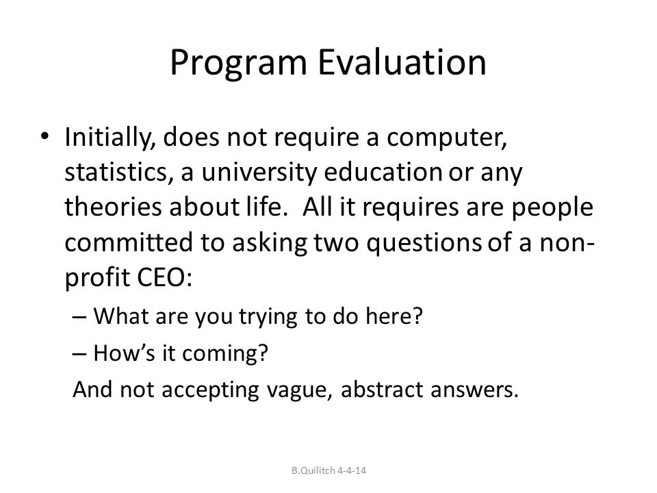 Program Evaluation Initially, does not require a computer, statistics, a university education or any theories about life.