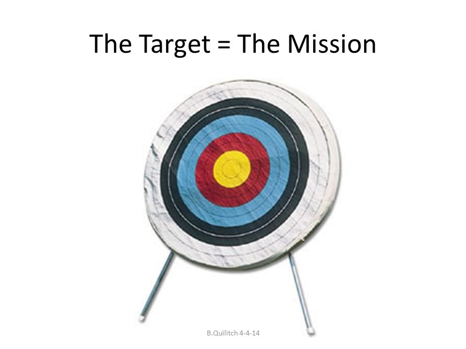 The Target = The Mission B.Quilitch 4-4-14