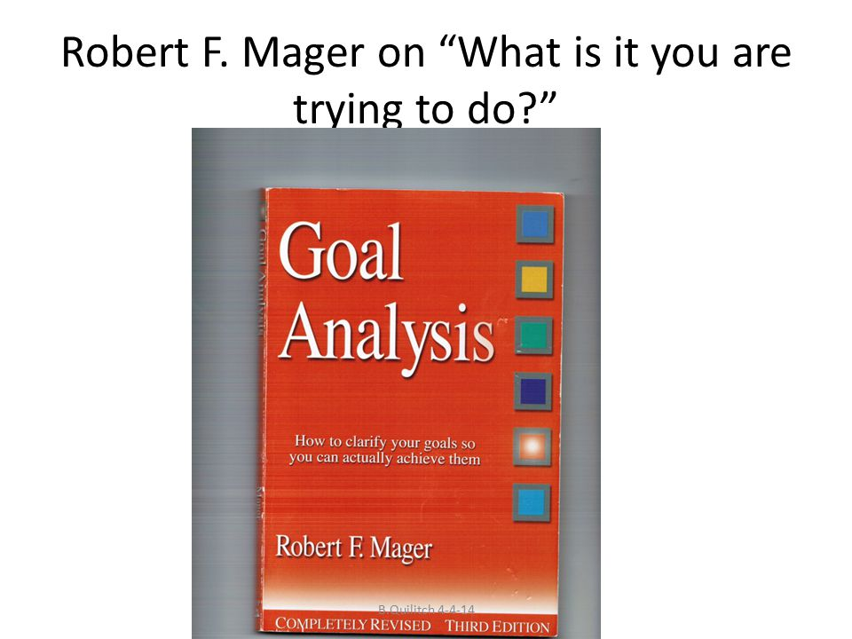 Goal Analysis if your goals-your visions-are important to achieve, then it is essential that you do more than just talk about them in fuzzy terms.