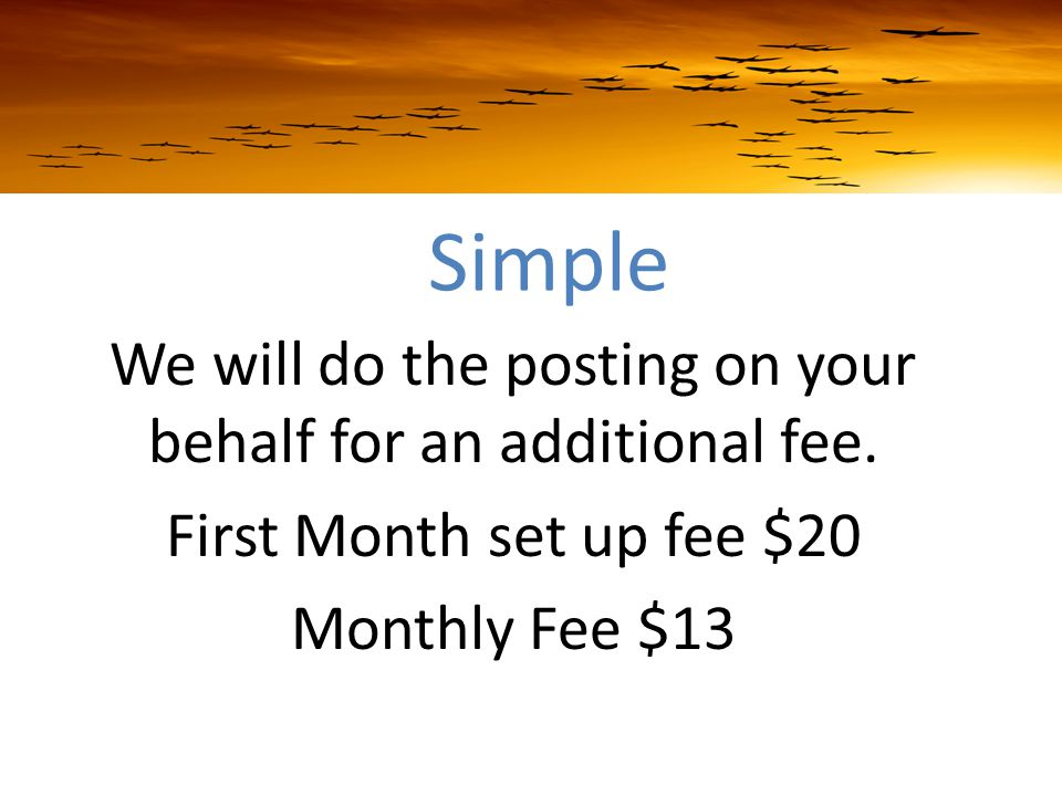 Simple We will do the posting on your behalf for an additional fee.