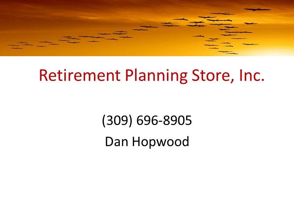 Retirement Planning Store, Inc. (309) 696-8905 Dan Hopwood