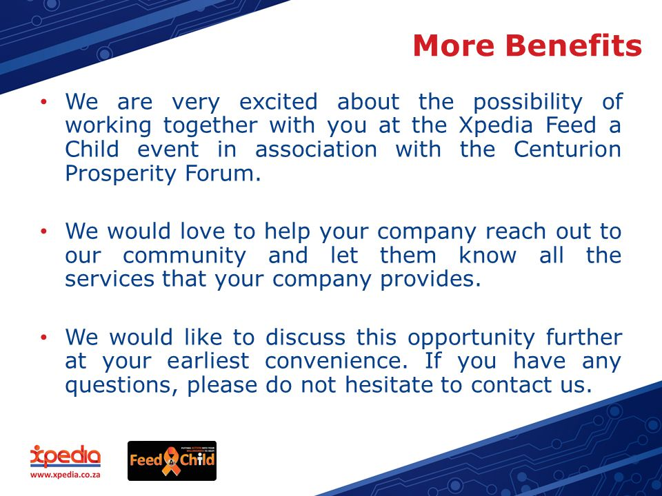 More Benefits We are very excited about the possibility of working together with you at the Xpedia Feed a Child event in association with the Centurion Prosperity Forum.