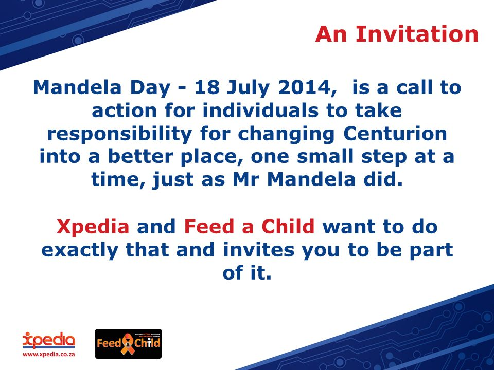 An Invitation Mandela Day - 18 July 2014, is a call to action for individuals to take responsibility for changing Centurion into a better place, one small step at a time, just as Mr Mandela did.