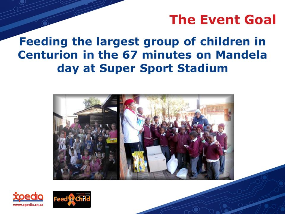 The Event Goal Feeding the largest group of children in Centurion in the 67 minutes on Mandela day at Super Sport Stadium