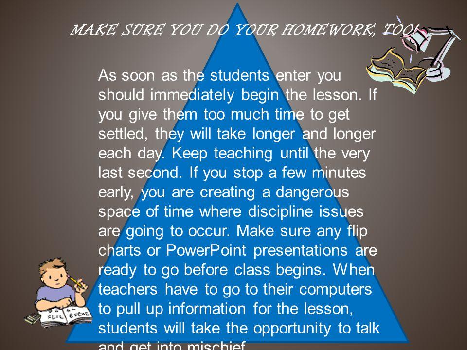 MAKE HOMEWORK FOR HOME NOT SCHOOL.