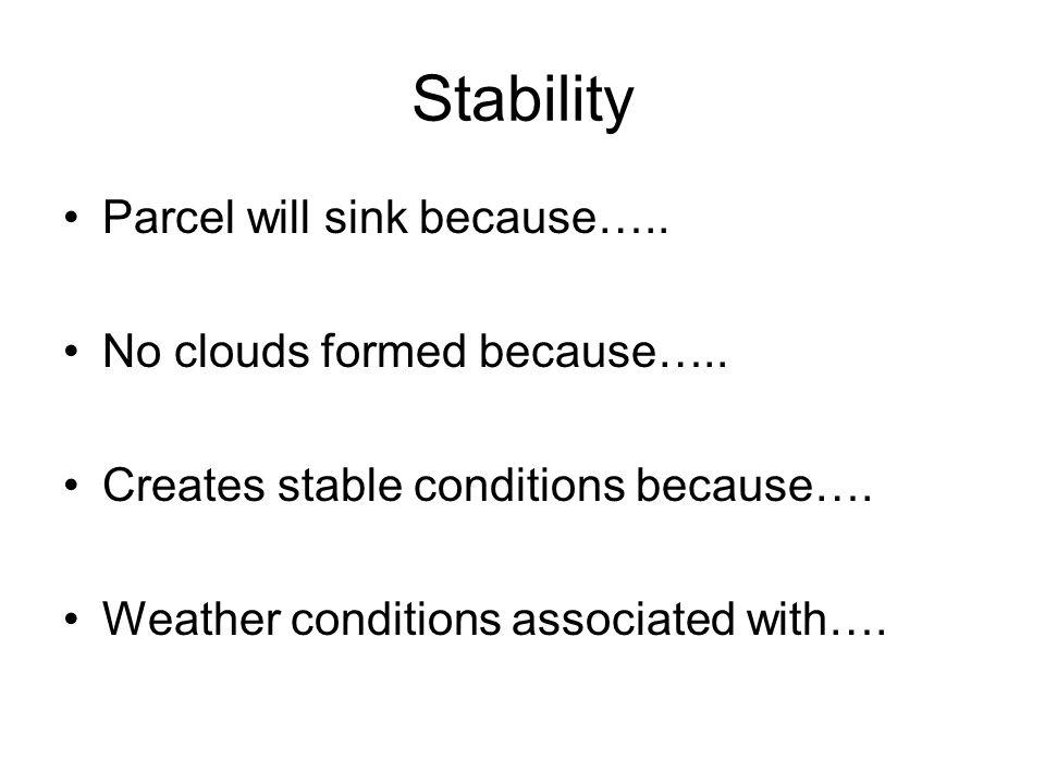 Stability Parcel will sink because….. No clouds formed because…..